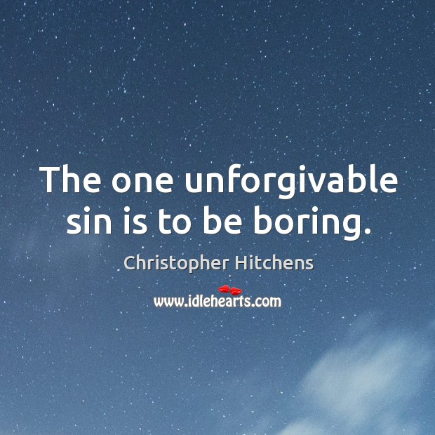 The one unforgivable sin is to be boring. Image