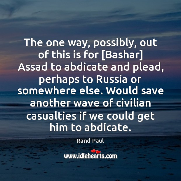Image, The one way, possibly, out of this is for [Bashar] Assad to