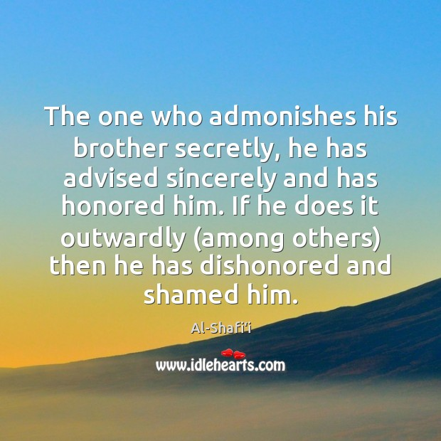 Image, The one who admonishes his brother secretly, he has advised sincerely and