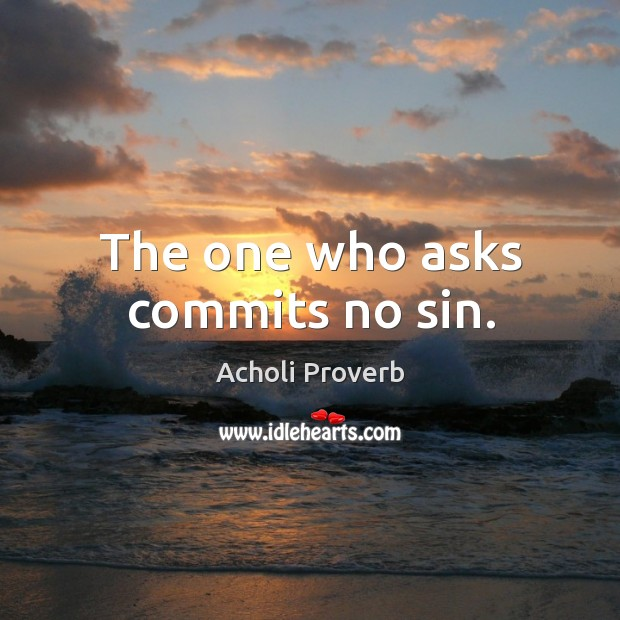 The one who asks commits no sin. Acholi Proverbs Image