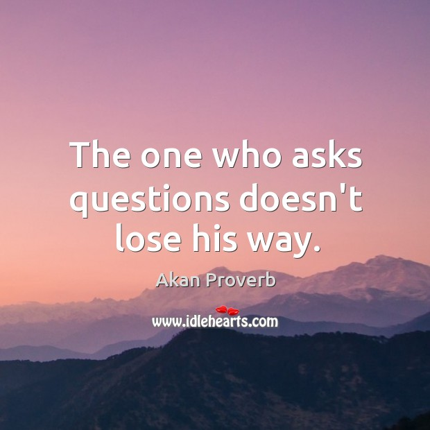 The one who asks questions doesn't lose his way. Akan Proverbs Image