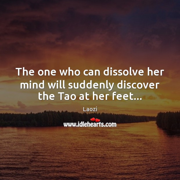 Image, The one who can dissolve her mind will suddenly discover the Tao at her feet…