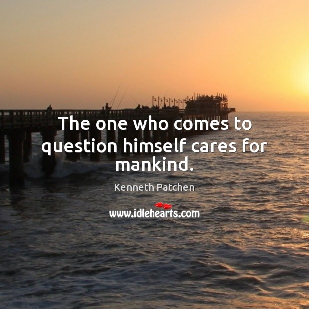 The one who comes to question himself cares for mankind. Image