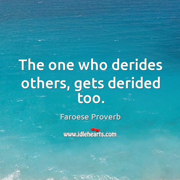 The one who derides others, gets derided too. Faroese Proverbs Image