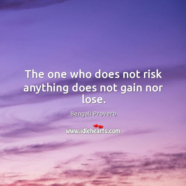 The one who does not risk anything does not gain nor lose. Bengali Proverbs Image