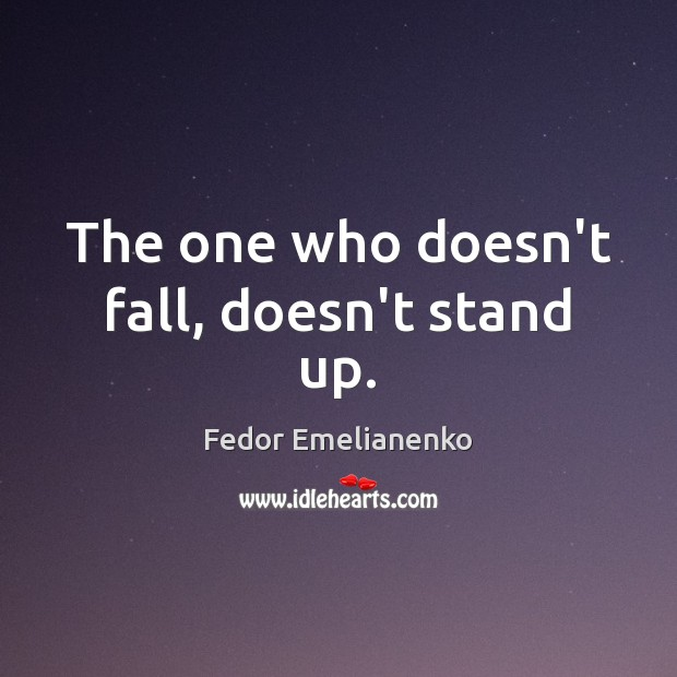The one who doesn't fall, doesn't stand up. Image