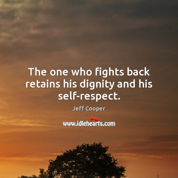 The one who fights back retains his dignity and his self-respect. Jeff Cooper Picture Quote