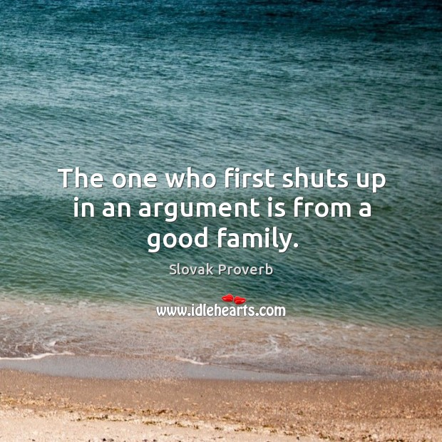 Image, The one who first shuts up in an argument is from a good family.