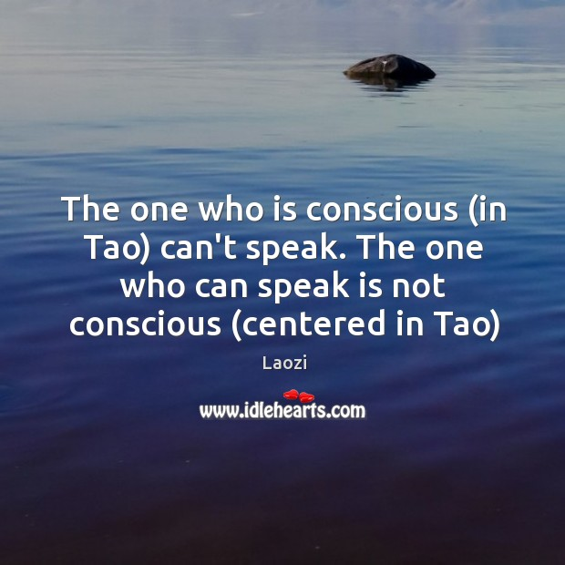 Image, The one who is conscious (in Tao) can't speak. The one who