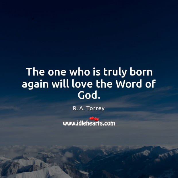 The one who is truly born again will love the Word of God. Image