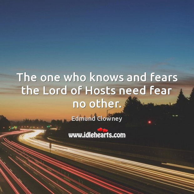 The one who knows and fears the Lord of Hosts need fear no other. Image