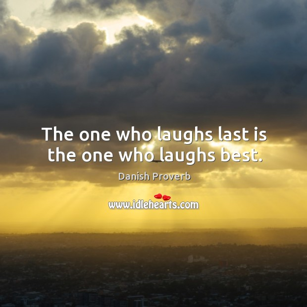 Image, The one who laughs last is the one who laughs best.