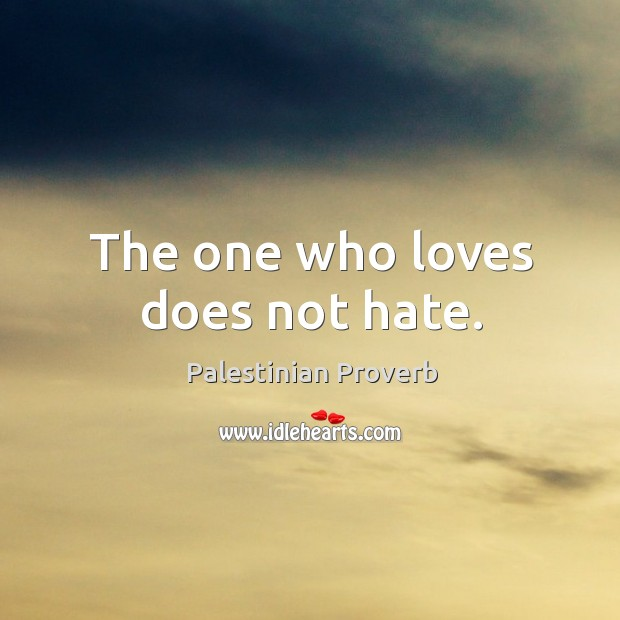 The one who loves does not hate. Palestinian Proverbs Image