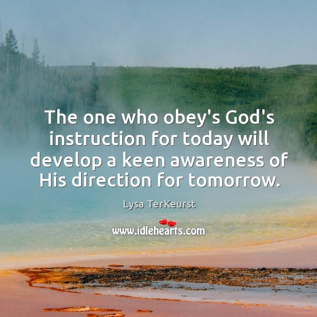 The one who obey's God's instruction for today will develop a keen Image