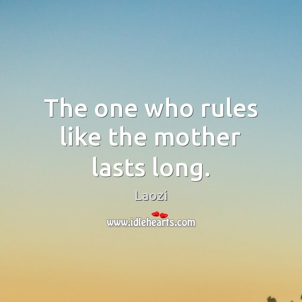Image, The one who rules like the mother lasts long.