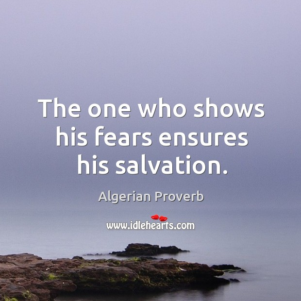 The one who shows his fears ensures his salvation. Algerian Proverbs Image