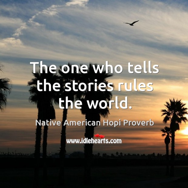 The one who tells the stories rules the world. Native American Hopi Proverbs Image