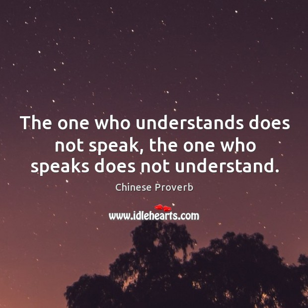 Image, The one who understands does not speak, the one who speaks does not understand.