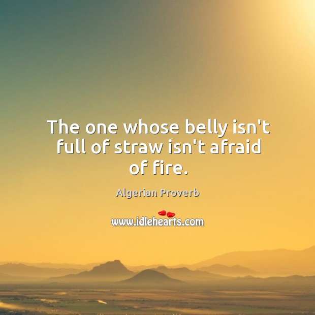 The one whose belly isn't full of straw isn't afraid of fire. Algerian Proverbs Image