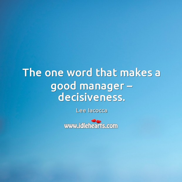 The one word that makes a good manager – decisiveness. Image