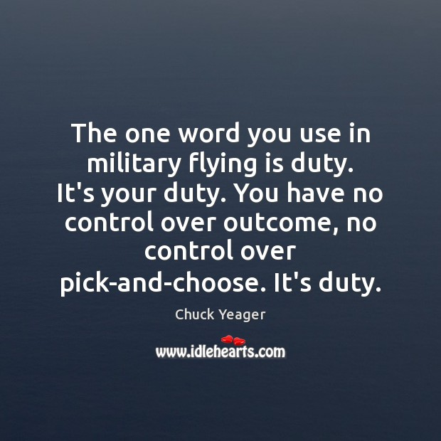 The one word you use in military flying is duty. It's your Chuck Yeager Picture Quote