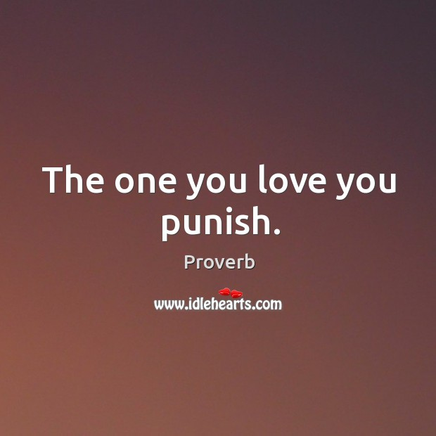 The one you love you punish. Image