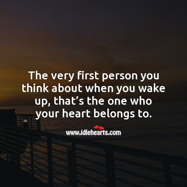 The one you think about when you wake up, is the one who your heart belongs to. Being In Love Quotes Image