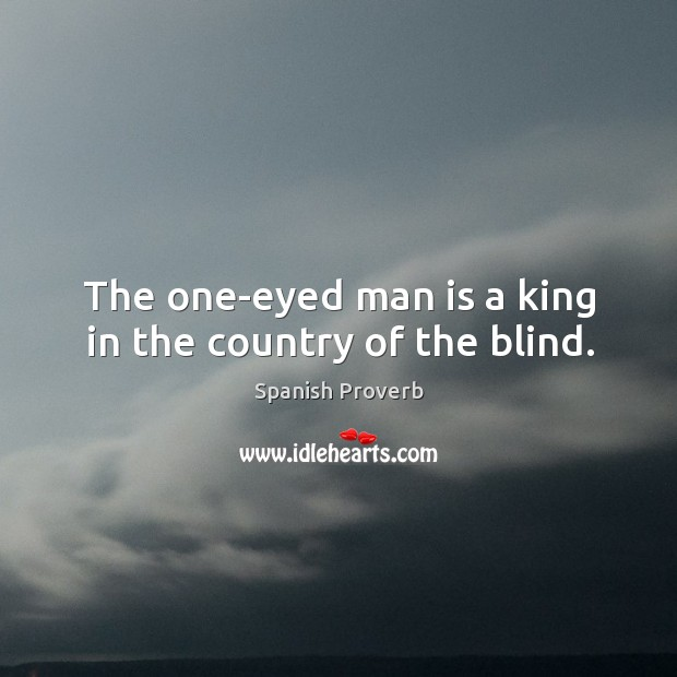 The one-eyed man is a king in the country of the blind