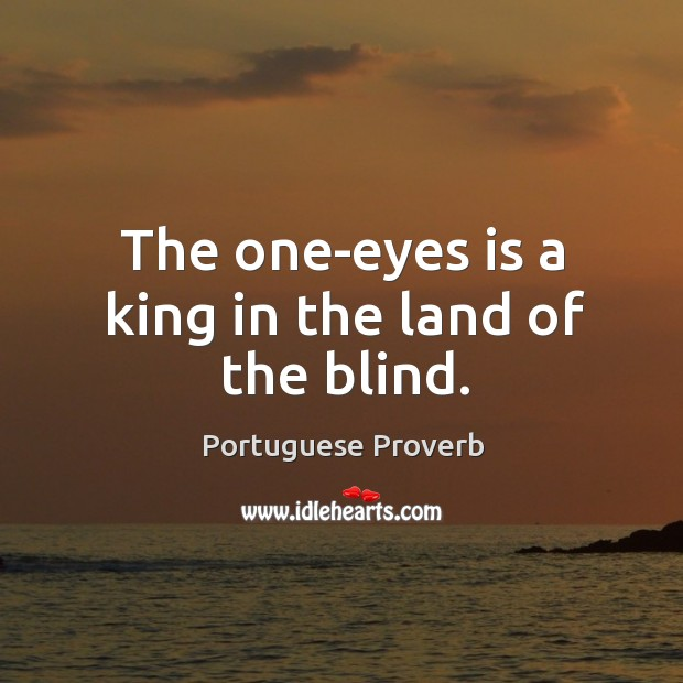 The one-eyes is a king in the land of the blind. Image