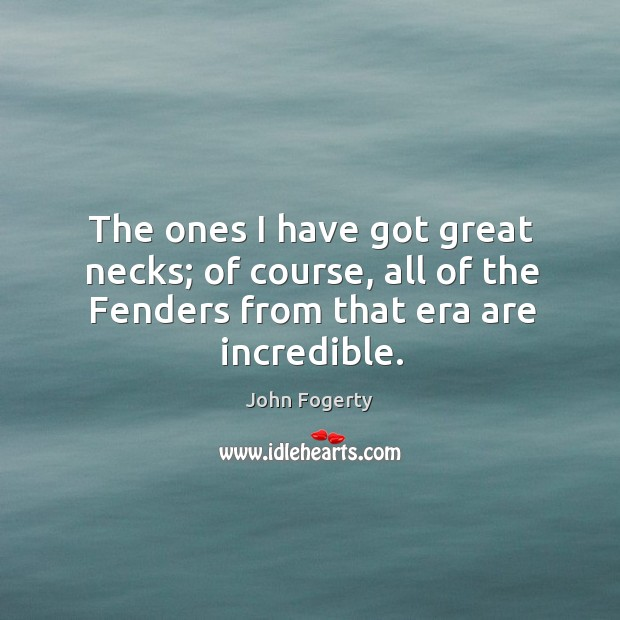 The ones I have got great necks; of course, all of the fenders from that era are incredible. Image