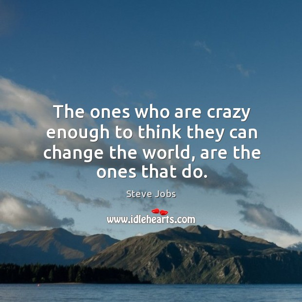 Image, The ones who are crazy enough to think, are the ones who change the world.