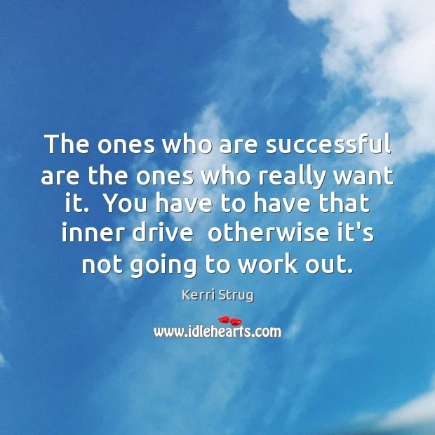 The ones who are successful are the ones who really want it. Image