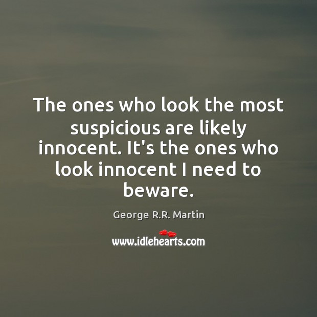 The ones who look the most suspicious are likely innocent. It's the George R.R. Martin Picture Quote