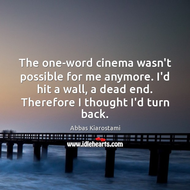 Image, The one-word cinema wasn't possible for me anymore. I'd hit a wall,