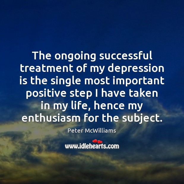 The ongoing successful treatment of my depression is the single most important Depression Quotes Image