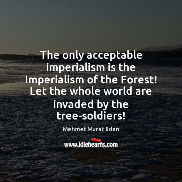 Image, The only acceptable imperialism is the Imperialism of the Forest! Let the