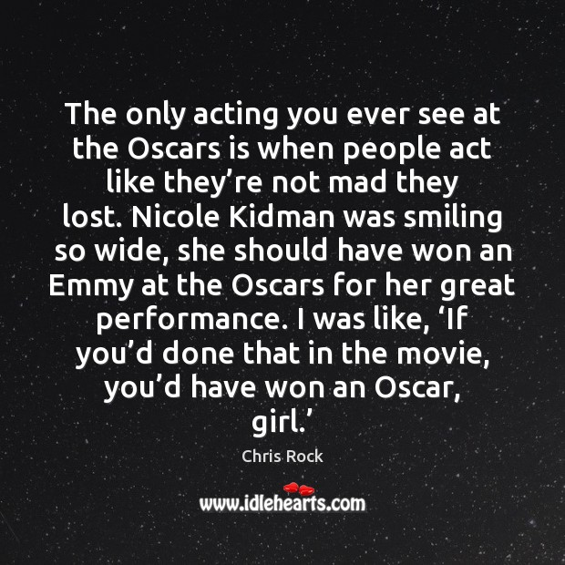 The only acting you ever see at the Oscars is when people Image