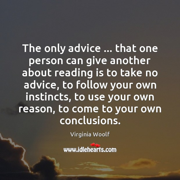 The only advice … that one person can give another about reading is Virginia Woolf Picture Quote