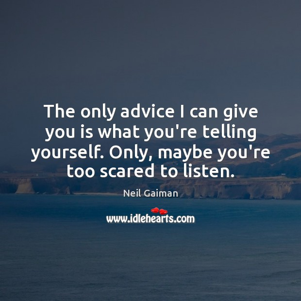 The only advice I can give you is what you're telling yourself. Image