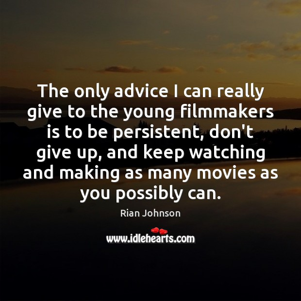 The only advice I can really give to the young filmmakers is Don't Give Up Quotes Image