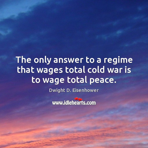 Image, The only answer to a regime that wages total cold war is to wage total peace.