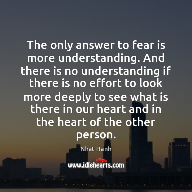 Image, The only answer to fear is more understanding. And there is no
