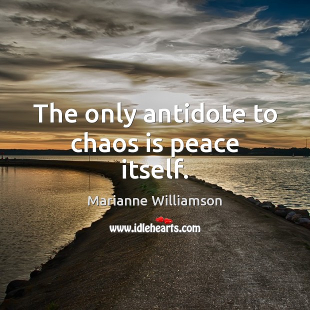 Image, The only antidote to chaos is peace itself.