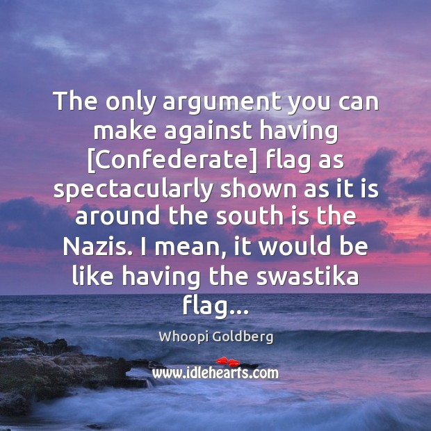 The only argument you can make against having [Confederate] flag as spectacularly Image