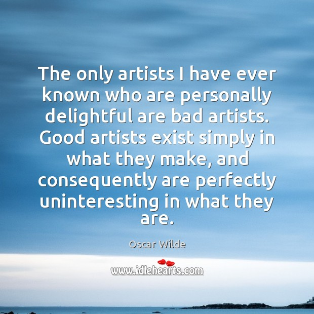 Image, The only artists I have ever known who are personally delightful are