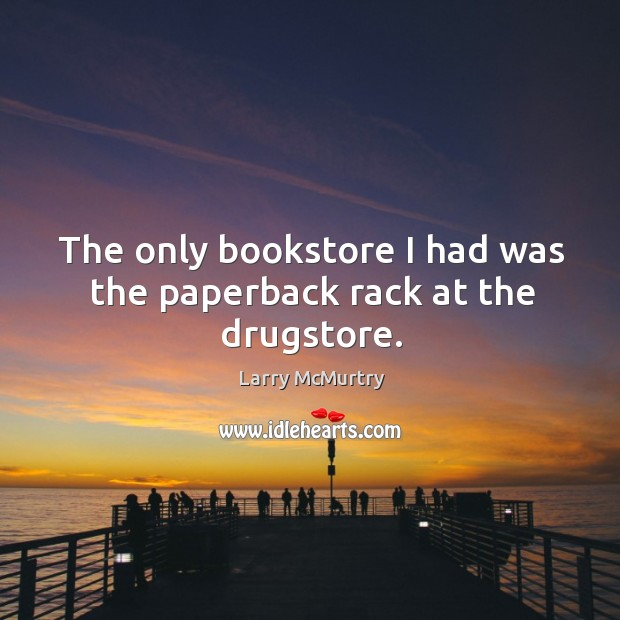 Image, The only bookstore I had was the paperback rack at the drugstore.