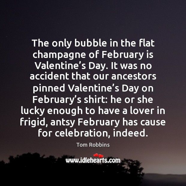 Image, The only bubble in the flat champagne of February is Valentine's
