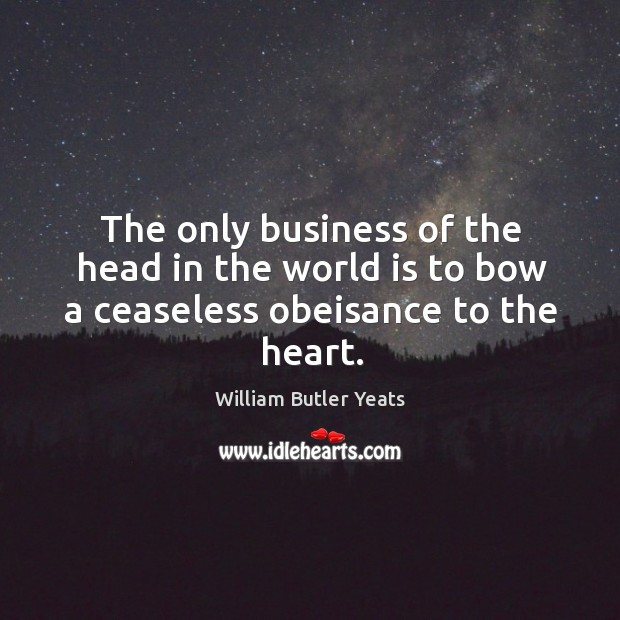 The only business of the head in the world is to bow a ceaseless obeisance to the heart. Image