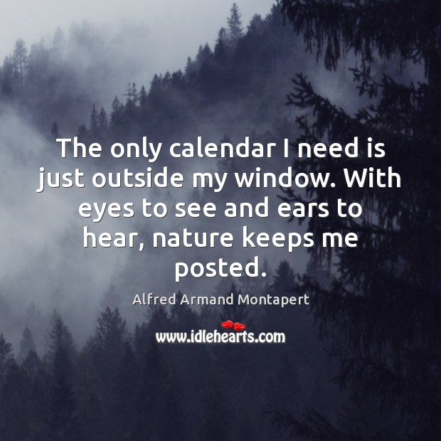 The only calendar I need is just outside my window. With eyes Nature Quotes Image