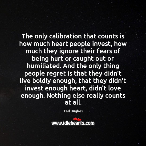 The only calibration that counts is how much heart people invest, how Regret Quotes Image